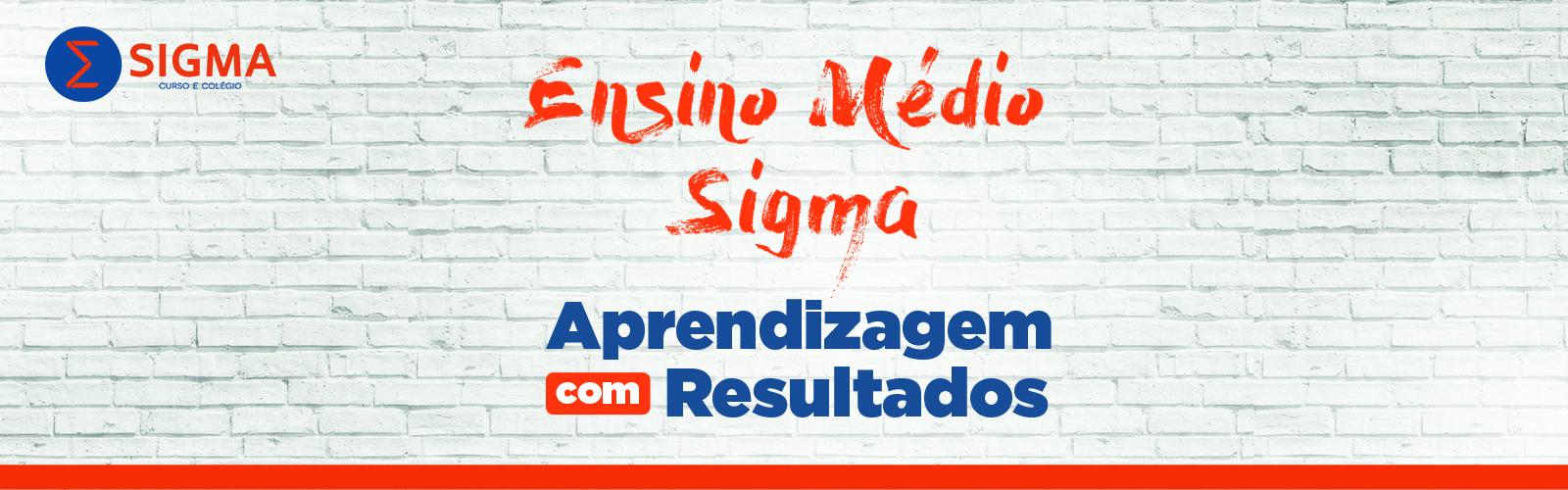 Venha para o Ensino Médio do Sigma